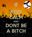 KEEP CALM AND DONT BE A BITCH - Personalised Poster small
