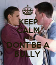 KEEP CALM AND DONT BE A BULLY  - Personalised Poster large