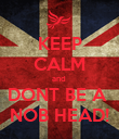 KEEP CALM and  DONT BE A  NOB HEAD! - Personalised Poster large