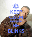 KEEP CALM AND DONT BE BLINKS - Personalised Poster large