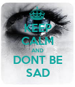 KEEP CALM AND DONT BE SAD - Personalised Poster large