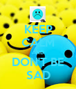 KEEP CALM AND DON'T BE SAD - Personalised Poster large