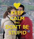 KEEP CALM AND DON'T BE STUPID - Personalised Poster large