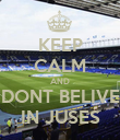 KEEP CALM AND DONT BELIVE IN JUSES - Personalised Poster large