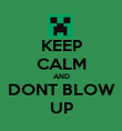 KEEP CALM AND DONT BLOW UP - Personalised Poster large