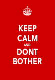 KEEP CALM AND DONT BOTHER - Personalised Poster large