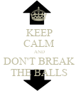 KEEP CALM AND DON'T BREAK THE BALLS - Personalised Poster large