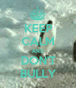 KEEP CALM AND DON'T BULLY - Personalised Poster large