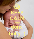 KEEP CALM AND dont  bully :( - Personalised Poster large