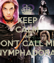 KEEP CALM AND DON'T CALL ME  NYMPHADORA! - Personalised Poster large