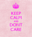 KEEP CALM AND DONT CARE - Personalised Poster large