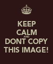KEEP CALM AND DONT COPY THIS IMAGE! - Personalised Poster large