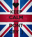 KEEP CALM AND DONT CRY :) - Personalised Poster large