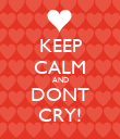 KEEP CALM AND DONT CRY! - Personalised Poster large