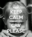 KEEP CALM AND DONT  CRY PLEASE - Personalised Poster large