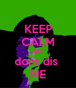 KEEP CALM AND dont dis  ME - Personalised Poster large