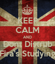 KEEP CALM AND Dont Distrub Fira's Studying - Personalised Poster large