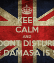 KEEP CALM AND DONT DISTURB BECAUSE DAMASA IS SLEEPING - Personalised Poster large