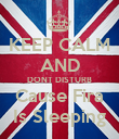 KEEP CALM AND DONT DISTURB Cause Fira Is Sleeping - Personalised Poster large