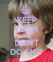 KEEP CALM AND DON'T DO SHIT - Personalised Poster large
