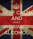 KEEP CALM AND DONT DRINK ALCOHOL - Personalised Poster large
