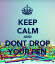 KEEP CALM AND DONT DROP YOUR PEN - Personalised Poster large