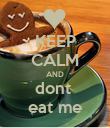 KEEP CALM AND dont  eat me - Personalised Poster large