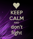 KEEP CALM AND don't fight - Personalised Poster large