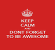 KEEP CALM AND DONT FORGET TO BE AWESOME - Personalised Poster large