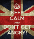 KEEP CALM AND DON'T GET ANGRY! - Personalised Poster large