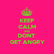 KEEP CALM AND DONT  GET ANGRY - Personalised Poster large