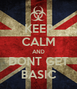 KEEP CALM AND DONT GET BASIC - Personalised Poster large