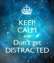 KEEP CALM AND Don't get DISTRACTED - Personalised Poster large