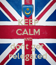 KEEP CALM AND dont get  relegated - Personalised Poster large