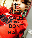 KEEP CALM AND DON'T HATE:) - Personalised Poster large