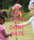 KEEP CALM AND DONT HATE - Personalised Poster large