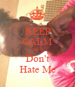KEEP CALM AND Don't Hate Me - Personalised Poster large