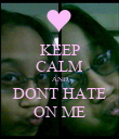 KEEP CALM AND DONT HATE ON ME - Personalised Poster large