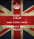 KEEP CALM AND DONT HAVE FRIENDS BUT... READ - Personalised Poster large