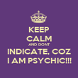 KEEP CALM AND DONT INDICATE, COZ I AM PSYCHIC!!! - Personalised Poster large