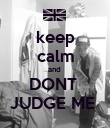 keep calm and  DONT  JUDGE ME  - Personalised Poster large