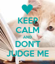KEEP CALM AND DON'T JUDGE ME - Personalised Poster large