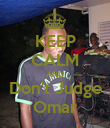 KEEP CALM AND Don't Judge Omar - Personalised Poster large