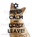 KEEP CALM AND DON'T LEAVE! - Personalised Poster large