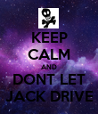 KEEP CALM AND DONT LET JACK DRIVE - Personalised Poster small