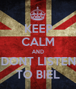 KEEP CALM AND DONT LISTEN TO BIEL - Personalised Poster large