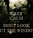 KEEP CALM AND DONT LOOK OUT THE WINDOW - Personalised Poster large