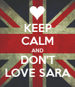 KEEP CALM AND DON'T LOVE SARA - Personalised Poster large