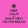 KEEP CALM AND DON'T MELT ON THE BEACH - Personalised Poster large
