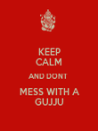 KEEP CALM AND DONT  MESS WITH A GUJJU - Personalised Poster large
